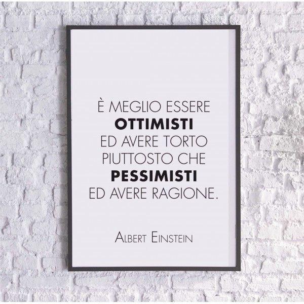 """Poster """"è meglio essere ottimisti ed avere torto piuttosto che essere pessimisti ed avere ragione"""" (a partire da euro 15,90). Decora la tua casa con una frase speciale di #Einstein. Disponibile anche nella versione FaiDaTe, acquistando e scaricando il file pdf ad alta risoluzione (euro 4,90) e da stampare a casa vostra."""