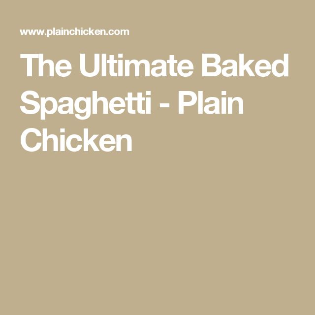 The Ultimate Baked Spaghetti - Plain Chicken