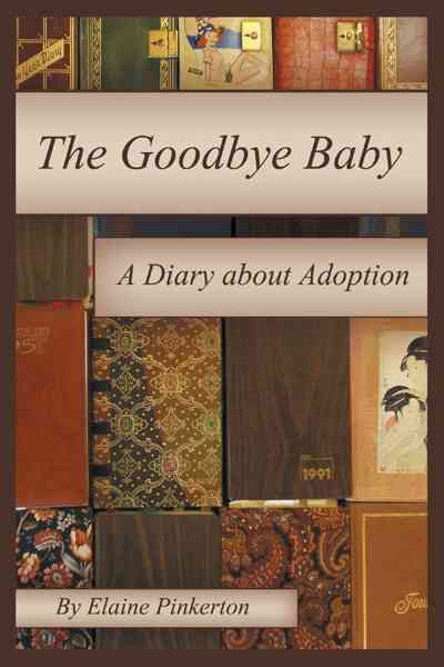 The Goodbye Baby: A Diary About Adoption