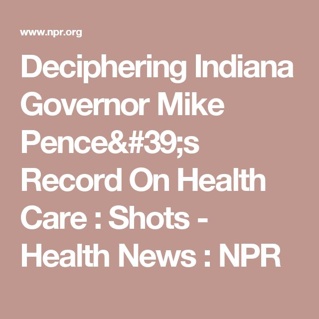 Deciphering Indiana Governor Mike Pence's Record On Health Care : Shots - Health News : NPR