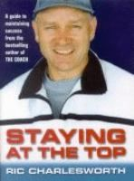 Staying at the top / Ric Charlesworth.