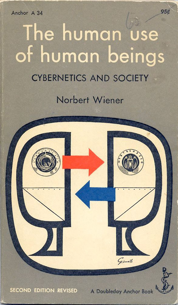 THE HUMAN USE OF HUMAN BEINGS /  The Human Use of Human Beings is a book by Norbert Wiener. It was first published in 1950 and revised in 1954. Wiener was the founding thinker of cybernetics theory and an influential advocate of automation.