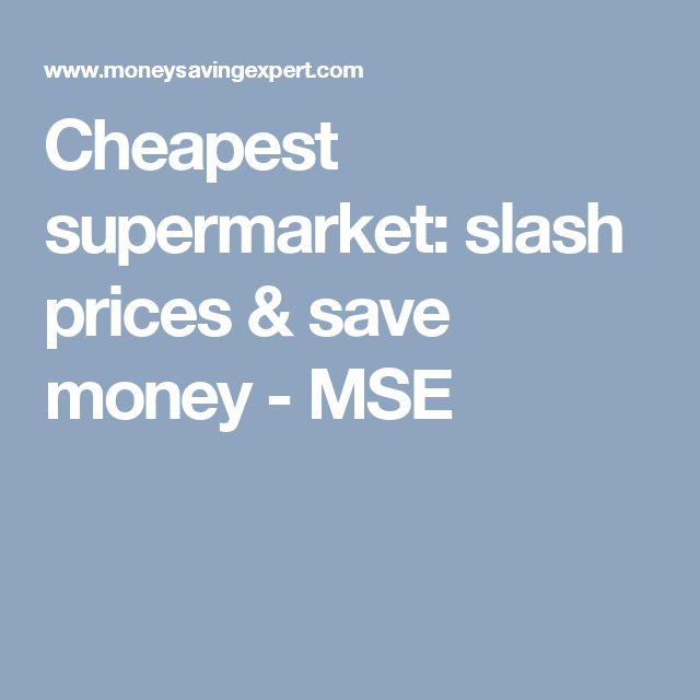 Cheapest supermarket: slash prices & save money - MSE