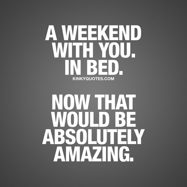 """""""A weekend with you. In bed. Now that would be absolutely amazing."""" Click here for this cute and romantic quote from Kinkyquotes.com!"""