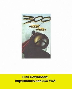 300 #2 - Comic Book (300, 2) Frank Miller, Lynn Varley ,   ,  , ASIN: B0012QF8YY , tutorials , pdf , ebook , torrent , downloads , rapidshare , filesonic , hotfile , megaupload , fileserve