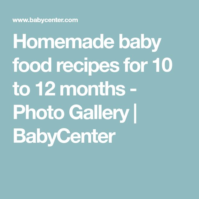 Homemade baby food recipes for 10 to 12 months - Photo Gallery | BabyCenter