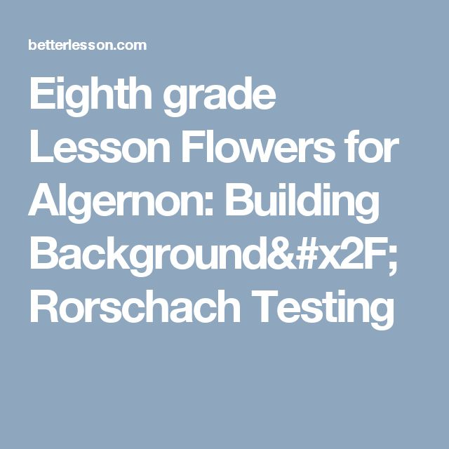 Eighth grade Lesson Flowers for Algernon: Building Background/Rorschach Testing