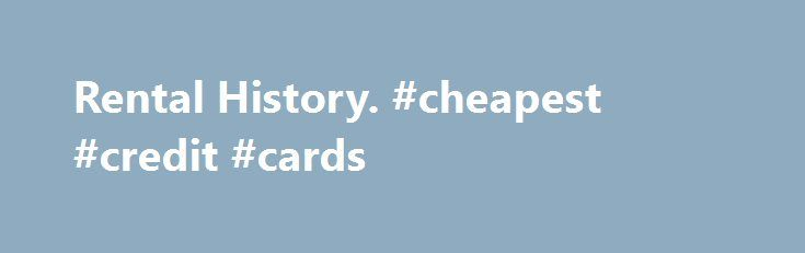 Rental History. #cheapest #credit #cards http://credit.remmont.com/rental-history-cheapest-credit-cards/  #credit history check # Rental History Rental History verification is much more accurate nowadays than in the past for landlords. Read More...The post Rental History. #cheapest #credit #cards appeared first on Credit.
