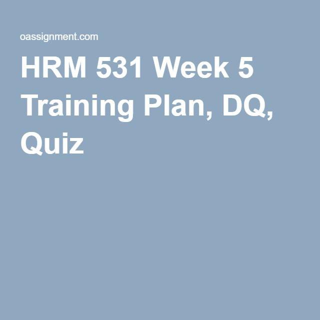 HRM 531 Week 5 Training Plan, DQ, Quiz