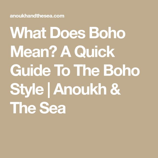 What Does Boho Mean? A Quick Guide To The Boho Style | Anoukh & The Sea