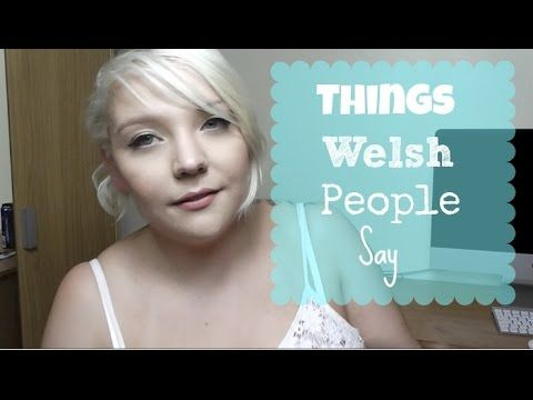 Things Welsh People Say | Common Welsh Sayings - YouTube