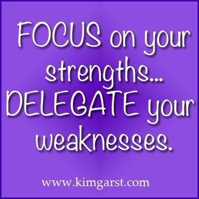 Quote : FOCUS on your strengths....Delegate your weaknesses.  #quotes #outsource