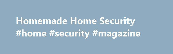 Homemade Home Security #home #security #magazine http://trinidad-and-tobago.nef2.com/homemade-home-security-home-security-magazine/  # Homemade Home Security Step #1: Install the cameras. First, of course, you'll want to decide where the cameras go. I hav