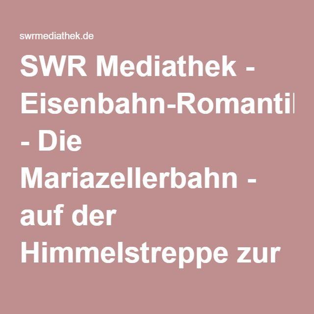 SWR Mediathek - Eisenbahn-Romantik - Die Mariazellerbahn - auf der Himmelstreppe zur Wallfahrt