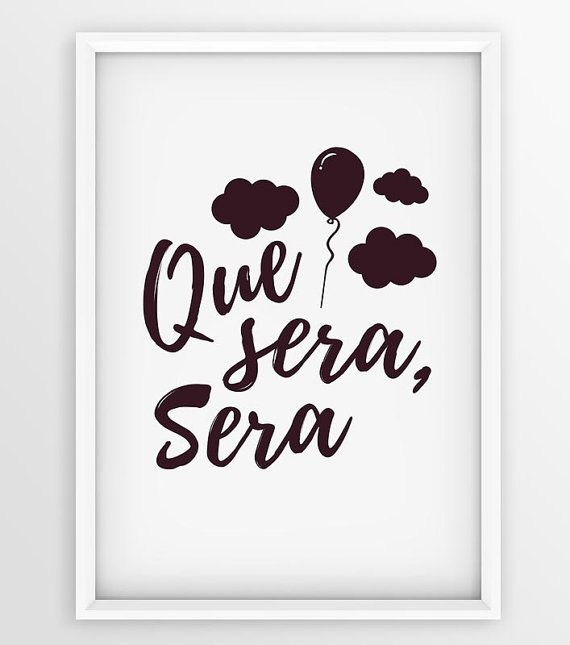 Que sera sera Printable poster Motivational by seaquintdesign