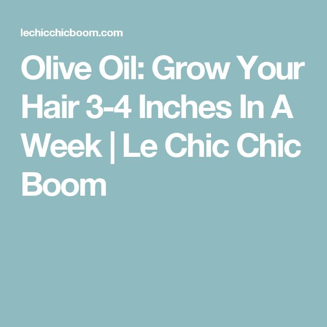 Olive Oil: Grow Your Hair 3-4 Inches In A Week | Le Chic Chic Boom