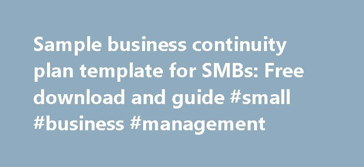 Sample business continuity plan template for SMBs: Free download and guide #small #business #management http://business.remmont.com/sample-business-continuity-plan-template-for-smbs-free-download-and-guide-small-business-management/  #business continuity plan # Sample business continuity plan template for SMBs: Free download and guide For small- to medium-sized businesses (SMBs), the business continuity planning process contains several steps. These include: project initiation, risk…