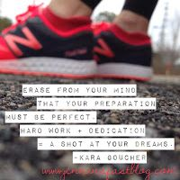"Kara Goucher Motivational Running Quote ""Erase from your mind that your preparation must be perfect.  Hard work + dedication = a shot at your dreams.  Keep believing."""