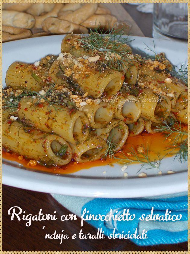 Rigatoni con finocchietto selvatico, 'nduja e taralli sbriciolati (Rigatoni with wild fennel, nduja and taralli crumbled)