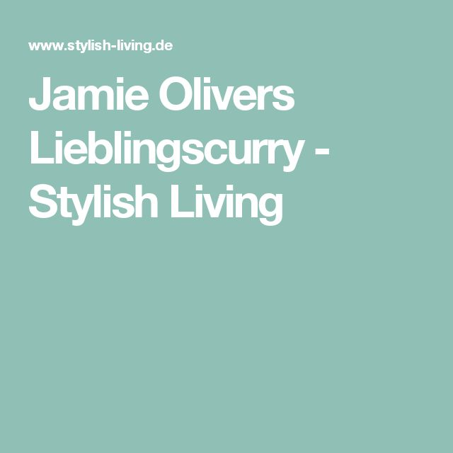 Jamie Olivers Lieblingscurry - Stylish Living