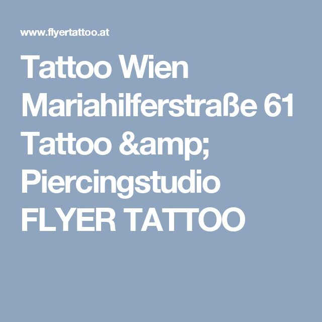 Tattoo Wien Mariahilferstraße 61 Tattoo & Piercingstudio FLYER TATTOO
