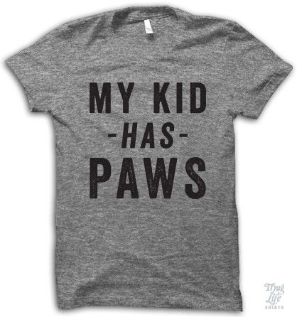 My kid has paws! Digitally printed on American Apparel's athletic tri-blend…