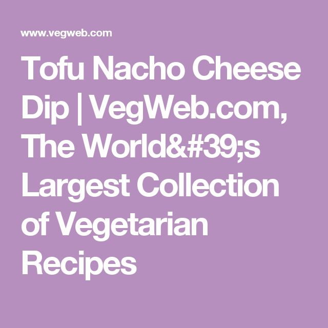 Tofu Nacho Cheese Dip | VegWeb.com, The World's Largest Collection of Vegetarian Recipes