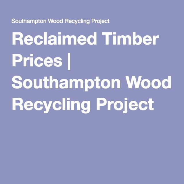 Reclaimed Timber Prices | Southampton Wood Recycling Project