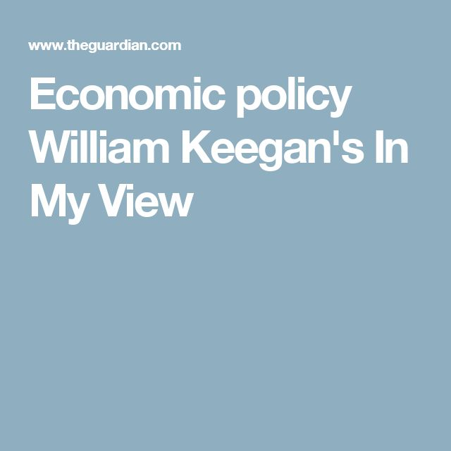 Economic policy William Keegan's In My View