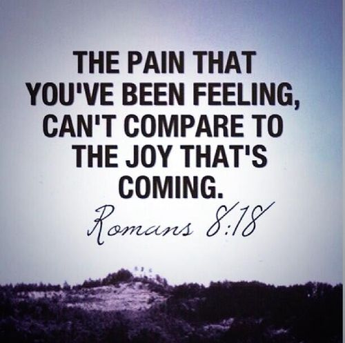 I've been feeling so much pain, but this is what the Lord says! The joy that is coming is so much bigger than the pain! No doctor, no human being may be able to fix this physical pain but the Lord Jesus has the power to turn something hideous into something beautiful.(: #HangingInThere
