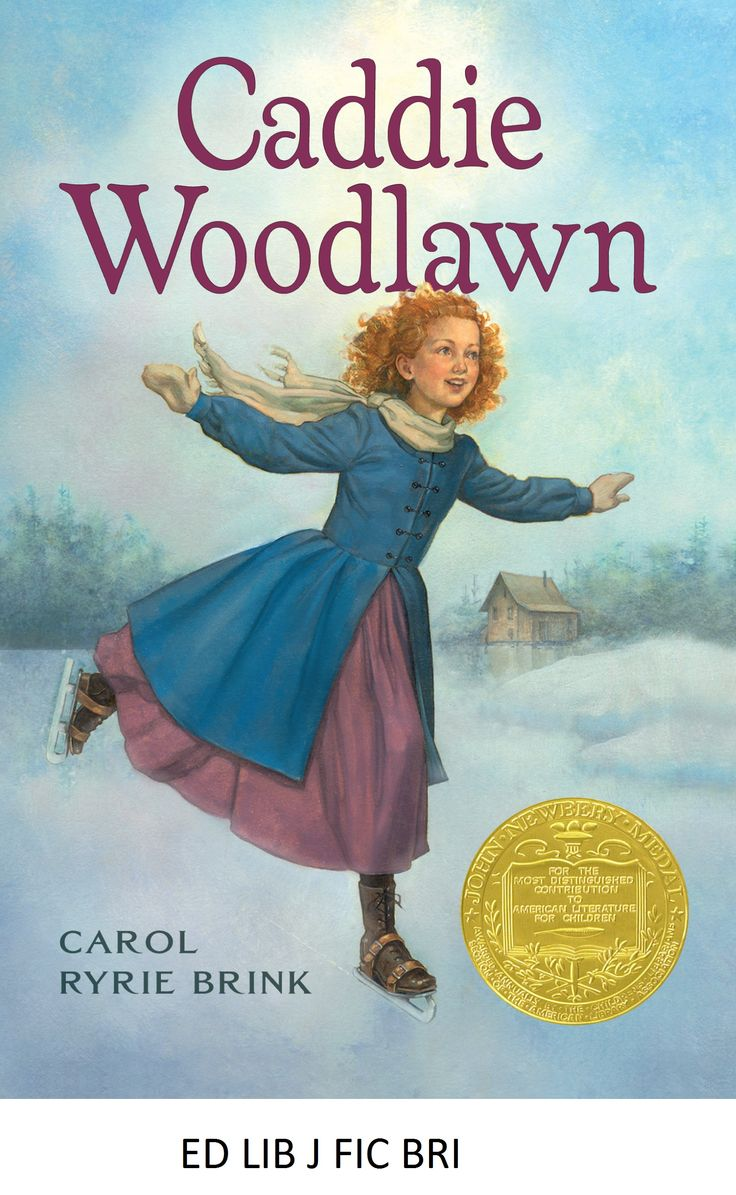Caddie Woodlawn - by Carol Ryrie Brink. Chronicles the adventures of eleven-year-old Caddie growing up with her six brothers and sisters on the Wisconsin frontier in the mid-nineteenth century.