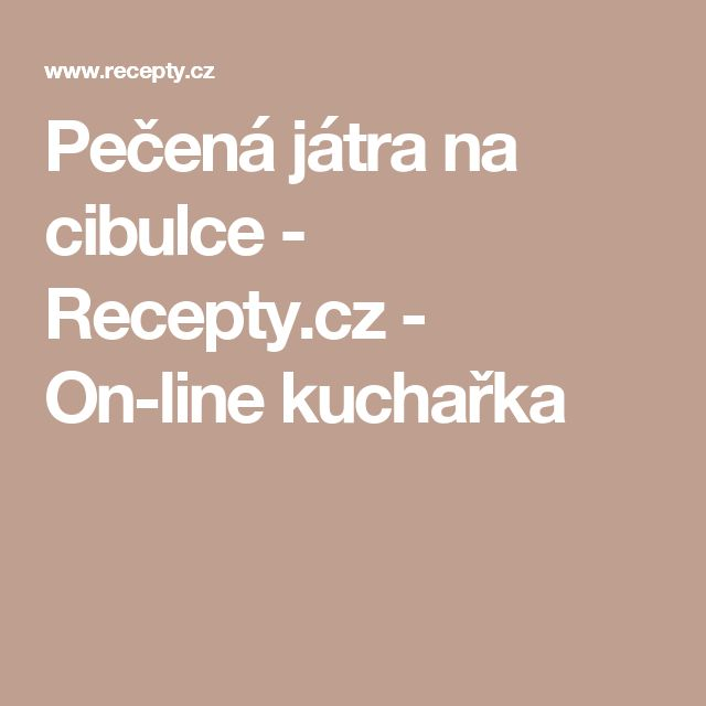 Pečená játra na cibulce - Recepty.cz - On-line kuchařka
