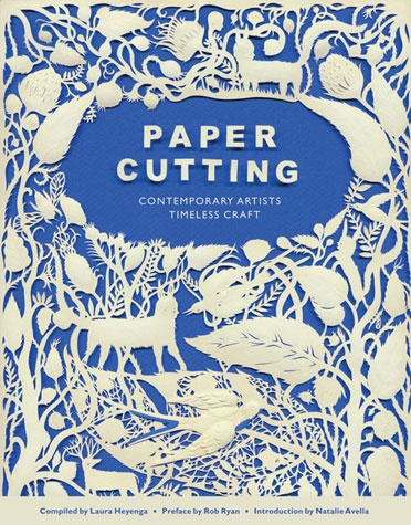 """"""" Paper Cutting """" Compiled by Laura Heyenga Preface by Rob Ryan"""