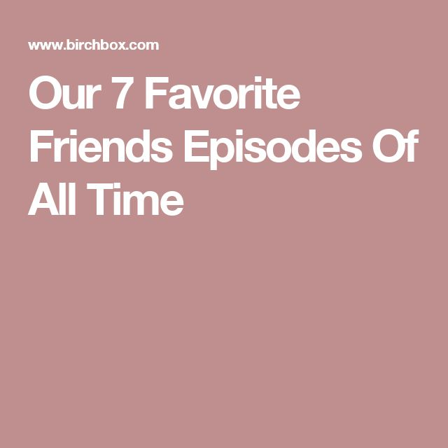 Our 7 Favorite Friends Episodes Of All Time