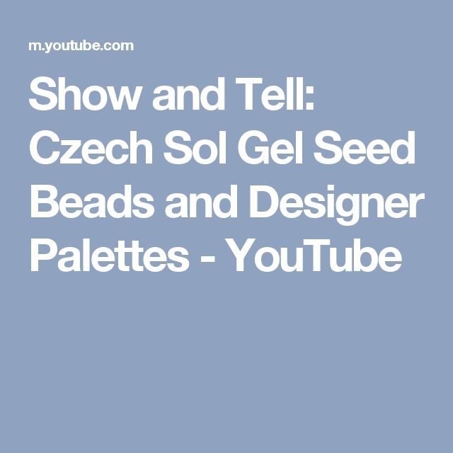 Show and Tell: Czech Sol Gel Seed Beads and Designer Palettes - YouTube