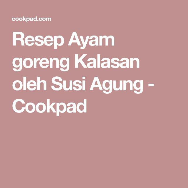 Resep Ayam goreng Kalasan oleh Susi Agung - Cookpad