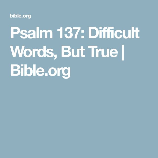 Psalm 137: Difficult Words, But True | Bible.org