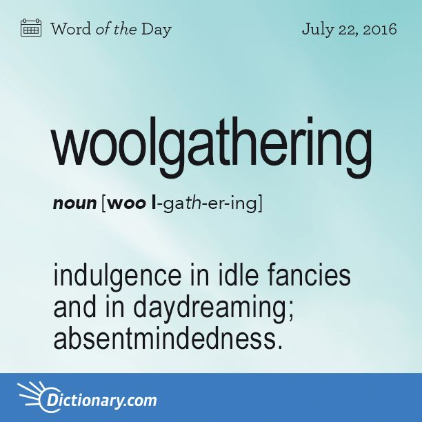 Definitions For Woolgathering Indulgence In Idle Fancies And In  Daydreaming; Absentmindedness: His Woolgathering Was A Handicap In School.  Gathering Of The ...