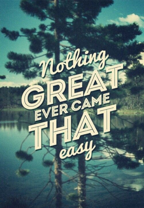 Nothing great ever came that easy. #motivation