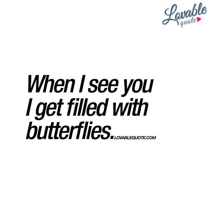 """""""When I see you I get filled with butterflies."""" 