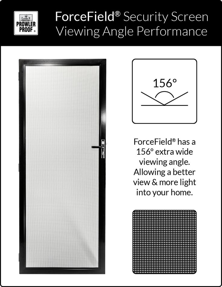 A Prowler Proof - ForceField® security screen won't interrupt your view. Looking straight at it, it seems almost invisible and visibility remains up to a viewing angle of 156º…almost completely side-on. ForceField® will give you better views and let more light into your home than almost any other security screen. Prowler Proof is a proudly Australian owned company.