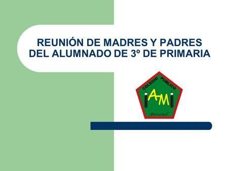 REUNIÓN DE MADRES Y PADRES DEL ALUMNADO DE 3º DE PRIMARIA.