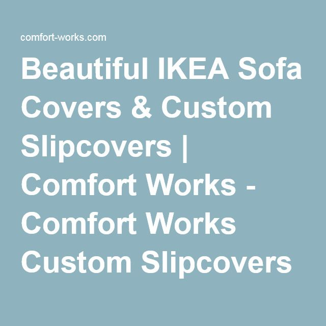 Beautiful IKEA Sofa Covers & Custom Slipcovers | Comfort Works - Comfort Works Custom Slipcovers