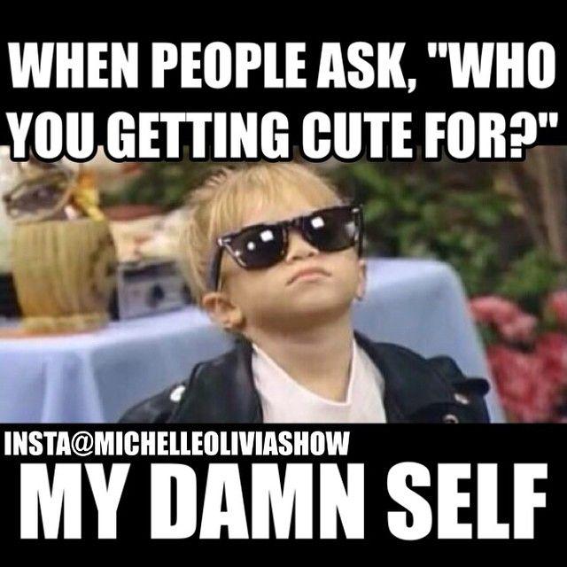 my damn self!
