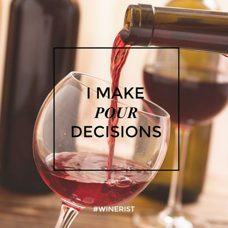 Wine quotes - I make pour decisions