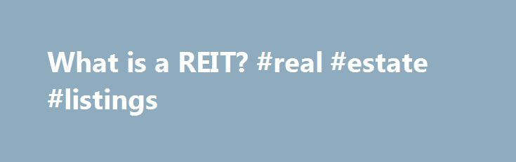 What is a REIT? #real #estate #listings http://nef2.com/what-is-a-reit-real-estate-listings/  #real estate investment trust # What is a REIT? A REIT, or Real Estate Investment Trust, is a company that owns or finances income-producing real estate. Modeled after mutual funds, REITs provide investors of all types regularincome streams, diversification and long-term capital appreciation. REITs typically pay out all of their taxable income as dividends to...