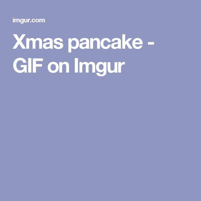 Xmas pancake - GIF on Imgur