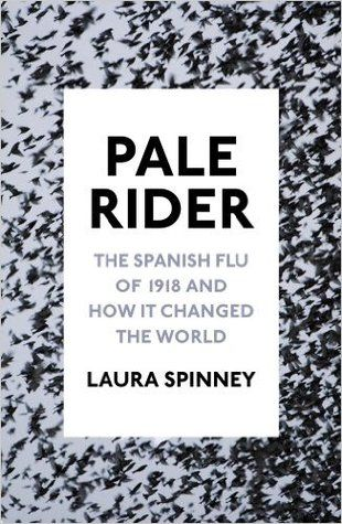 """Pale Rider: The Spanish Flu of 1918 and How it Changed the World"", by Laura Spinney - With a death toll of between 50 and 100 million people the Spanish flu of 1918–1920 was perhaps the greatest human disaster of the twentieth century. And yet, in our popular conception it exists largely as a footnote to World War I. In Pale Rider, Laura Spinney recounts the story of an overlooked pandemic, tracing it from Alaska to Persia. Telling the story from the point of view of those who lived through…"
