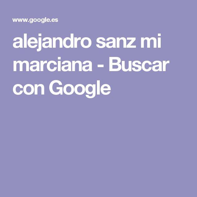 alejandro sanz mi marciana - Buscar con Google