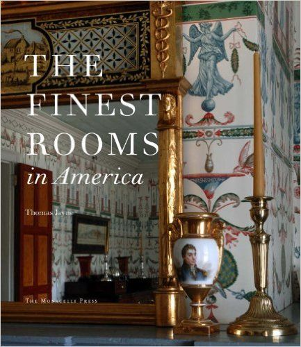 The Finest Rooms In America 50 Influential Interiors From Century To Present Is A Selection By Thomas Jayne One Of Americas Best